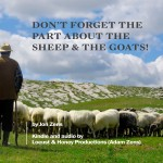 Don't Forget the Part About the Sheep & the Goats!